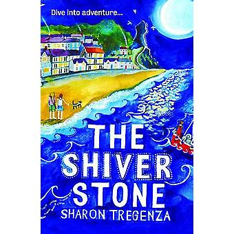 The Shiver Stone by Sharon Tregenza - 9781910080085 Book