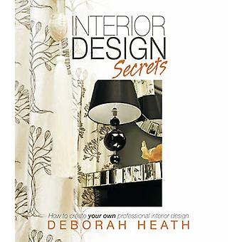 Interior Design Secrets - How to Create Your Own Professional Interior