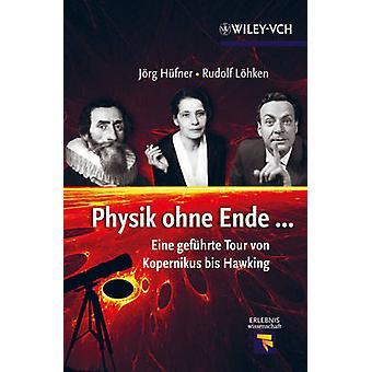 Physik Ohne Ende - Eine Gefuhrte Tour von Kopernikus Bis Hawking von Jo