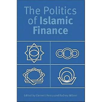 The Politics of Islamic Finance by Clement M. Henry - Rodney Wilson -