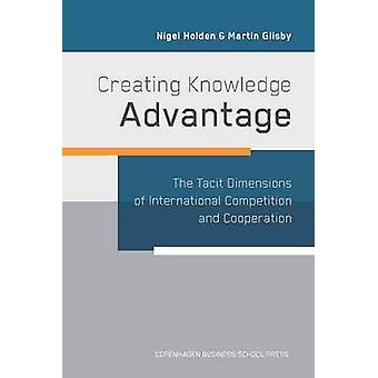 Creating Knowledge Advantage - The Tacit Dimensions of International C