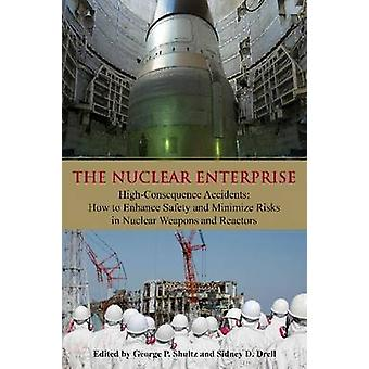 The Nuclear Enterprise - High Consequence Accidents - How to Enhance Sa