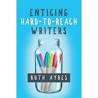 Enticing Hard-to-Reach Writers by Ruth Ayres - 9781625310903 Book