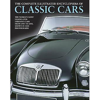 The Complete Illustrated Encyclopedia of Classic Cars by Martin Buckl