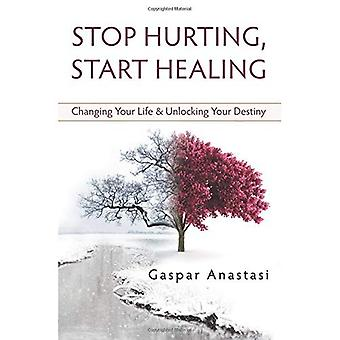 Stop Hurting, Start Healing: Changing Your Life and Unlocking Your Destiny