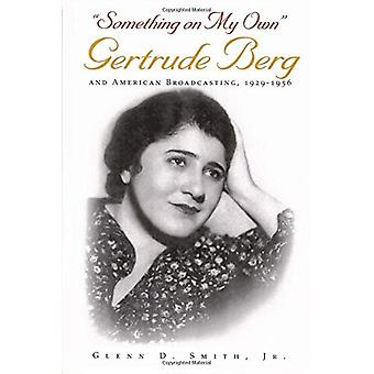 Something on My Own: Gertrude Berg and American Broadcasting, 1929-1956 (Television)
