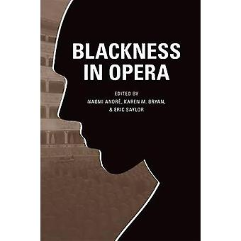 Negrura en la ópera de Naomi Andre - Karen M. Bryan - Eric Saylor - Gu