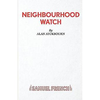 Neighbourhood Watch by Ayckbourn & Alan