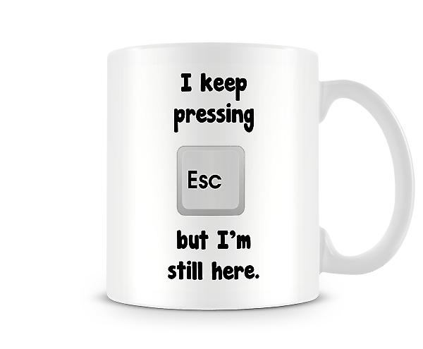 Keep Pressing Escape But I'm Still Here Mug