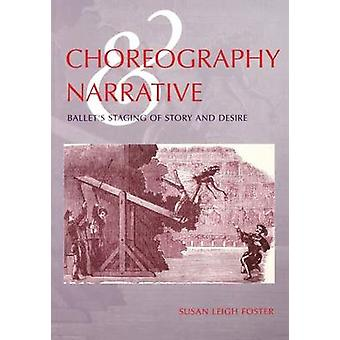Choreography and Narrative Ballets Staging of Story and Desire by Foster & Susan Leigh