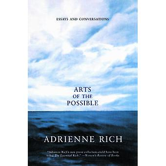 Arts of the Possible Essays and Conversations by Rich & Adrienne Cecile