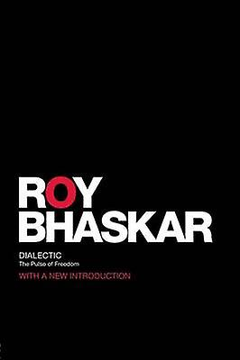 Dialectic  The Pulse of Freedom by Bhaskar & Roy
