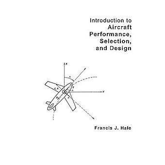 Einführung in die Flugzeuge Leistung Auswahl und Gestaltung von Hale & Francis J.