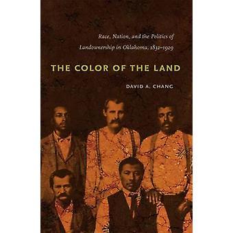 Färgen på mark Race nationen och politik av markägandet i Oklahoma 18321929 av Chang & David A.