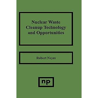 Nuclear Waste Cleanup Technologies and Opportunities by Noyes & Robert