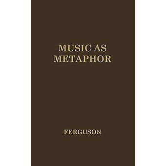 Music as Metaphor The Elements of Expression by Ferguson & Donald Nivison