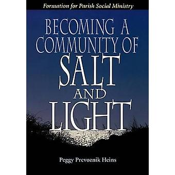 Becoming a Community of Salt and Light Formation for Parish Social Ministry by Heins & Peggy Prevoznik