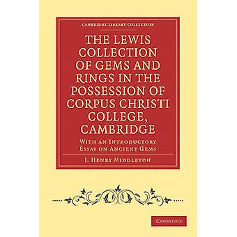The Lewis Collection of Gems and Rings in the Possession of Corpus Christi College Cambridge With an Introductory Essay on Ancient Gems by Middleton & J. Henry