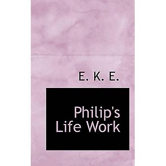 Philips Life Work by E. & E. K.