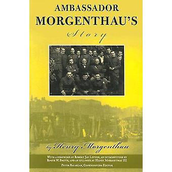 Ambassador Morgenthaus Story by MORGENTHAU III & HENRY