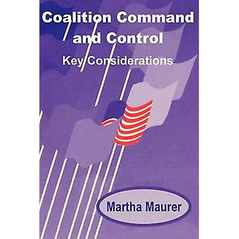 Coalition Command and Control  Key Considerations by Maurer & Martha E.