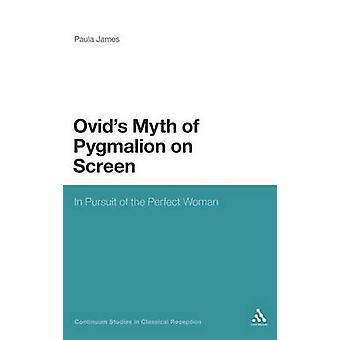 Ovids Myth of Pygmalion on Screen by James & Paula