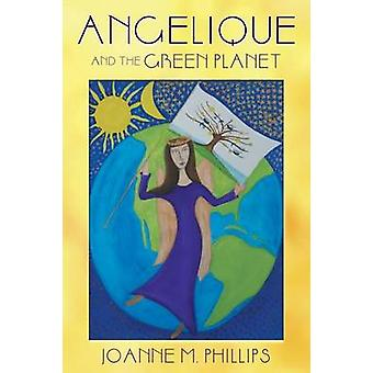 Angelique and the Green Planet by Phillips & Joanne M.