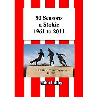 50 Seasons a Stokie 1961 to 2011 by Jolley & Mike