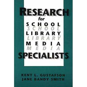 Research for School Library Media Specialists by Gustafson & Kent L.