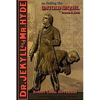 The Strange Case of Dr. Jekyll and Mr. Hyde  Including the Untold Sequel by Stevenson & Robert Louis