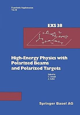 HighEnergy Physics with Polarized Beams and Polarized Targets  Proceedings of the 1980 International Symposium Lausanne September 25  October 1 1980 by Joseph
