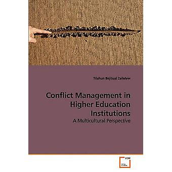 Conflict Management in Higher Education Institutions by Zellelew & Tilahun Bejitual