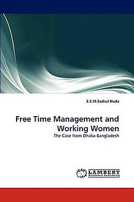 Libre Time ManageHommest and Working femmes by Huda & S. S. M. Sadrul