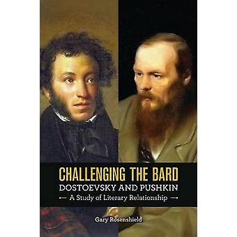Challenging the Bard - Dostoevsky and Pushkin - a Study of Literary Re