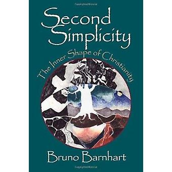 Second Simplicity - The Inner Shape of Christianity by Bruno Barnhart