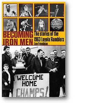 Becoming Iron Men - The Story of the 1963 Loyola Ramblers by Lew Freed