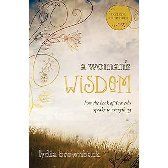 A Woman's Wisdom - How the Book of Proverbs Speaks to Everything by Ly