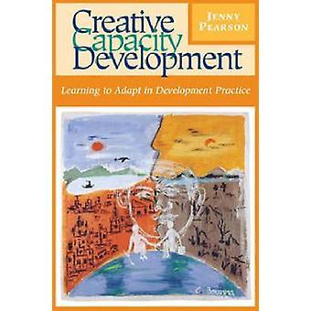 Creative Capacity Development - Learning to Adapt in Development Pract