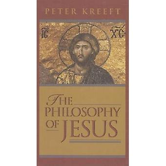 The Philosophy of Jesus by Peter J. Kreeft - 9781587316357 Book