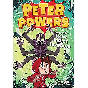 Peter Powers and the Itchy Insect Invasion! by Kent Clark - Brandon T