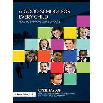 A Good School for Every Child - How to Improve Our Schools by Sir Cyri