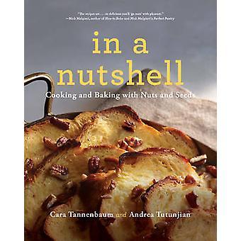 Pähkinänkuoressa - ruoanlaittoon ja leivontaan pähkinät ja siemenet Cara Tannenb
