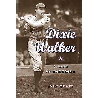 Dixie Walker - a Life in Baseball by Lyle Spatz - 9780786446339 Book