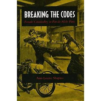 Breaking the Codes - Female Criminality in Fin-de-Siecle Paris by Ann-