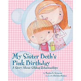 My Sister Beth's Pink Birthday - A Story About Sibling Relationships b