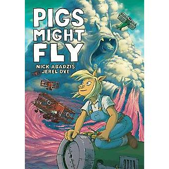 Pigs Might Fly by Nick Abadzis - Jerel Dye - 9781626720862 Book