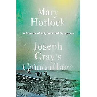 Joseph Gray's Camouflage - A Memoir of Art - Love and Deception by Mar