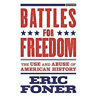 Battles for Freedom - The Use and Abuse of American History by Eric Fo