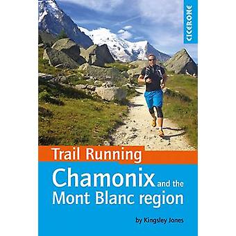 Trail Running - Chamonix and the Mont Blanc Region - 40 Routes in the