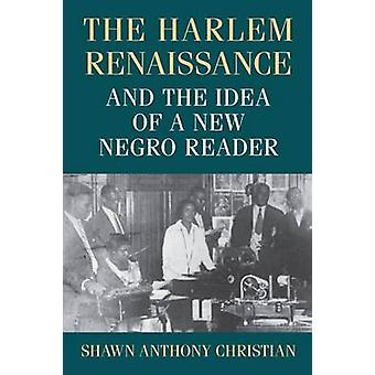 The Harlem Renaissance and the Idea of a New Negro Reader by Shawn An